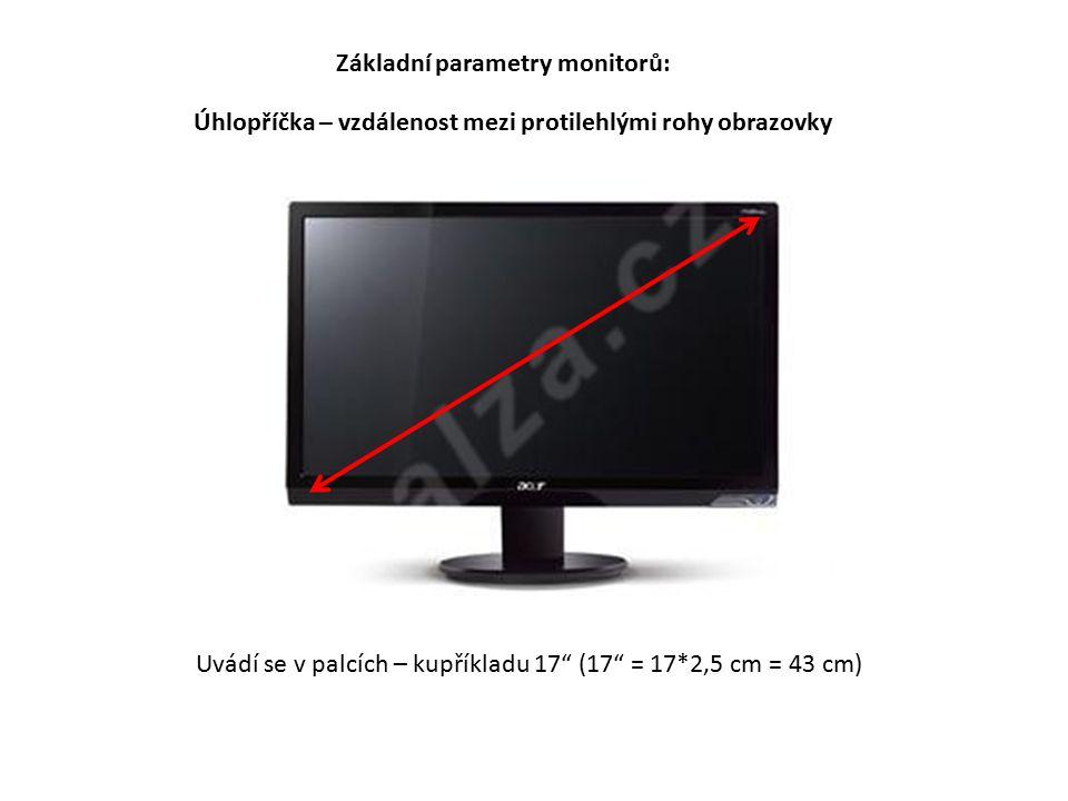 Úhlopříčka – vzdálenost mezi protilehlými rohy obrazovky Základní parametry monitorů: Uvádí se v palcích – kupříkladu 17 (17 = 17*2,5 cm = 43 cm)
