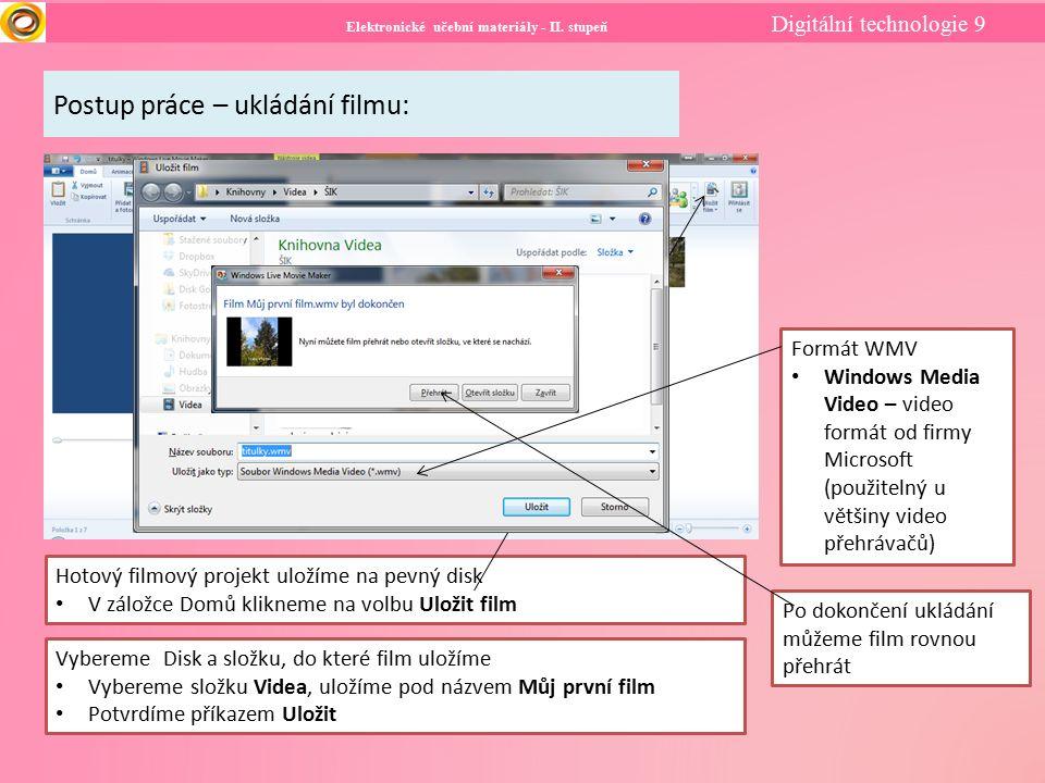 Elektronické učební materiály - II. stupeň Digitální technologie 9 Postup práce – ukládání filmu: Hotový filmový projekt uložíme na pevný disk V zálož