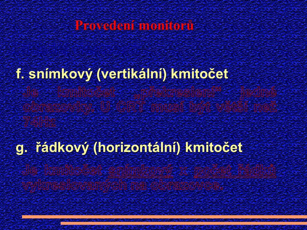 Provedení monitorů f. snímkový (vertikální) kmitočet g. řádkový (horizontální) kmitočet