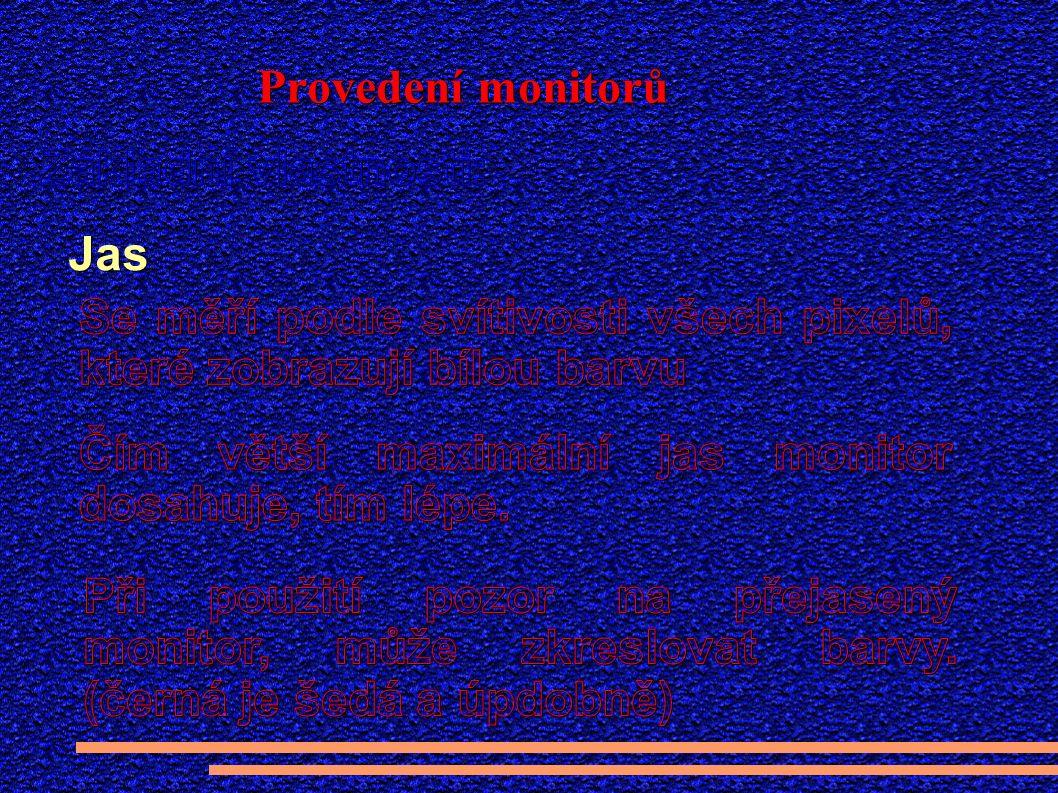 Provedení monitorů Jas Jas