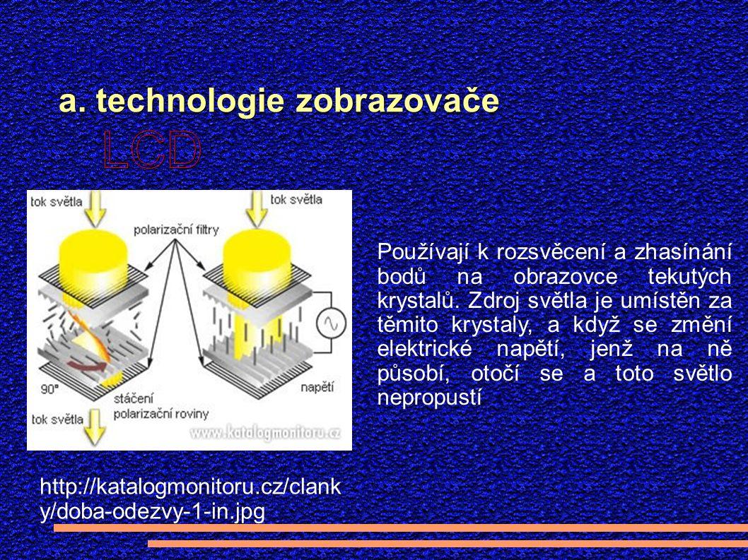 a. technologie zobrazovače http://katalogmonitoru.cz/clank y/doba-odezvy-1-in.jpg Používají k rozsvěcení a zhasínání bodů na obrazovce tekutých krysta