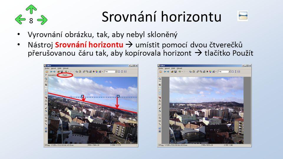 Vyrovnání obrázku, tak, aby nebyl skloněný Nástroj Srovnání horizontu  umístit pomocí dvou čtverečků přerušovanou čáru tak, aby kopírovala horizont  tlačítko Použít Srovnání horizontu 8
