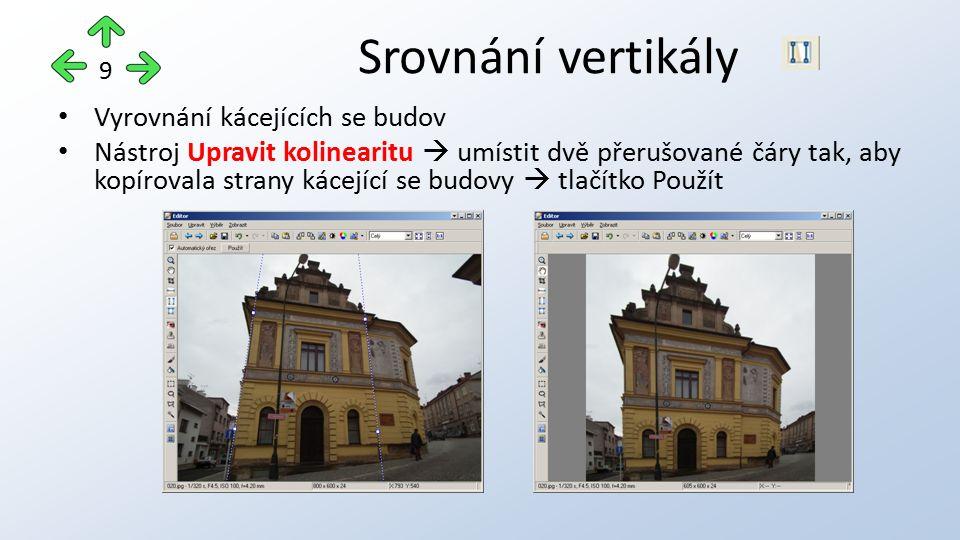 Vyrovnání kácejících se budov Nástroj Upravit kolinearitu  umístit dvě přerušované čáry tak, aby kopírovala strany kácející se budovy  tlačítko Použít Srovnání vertikály 9