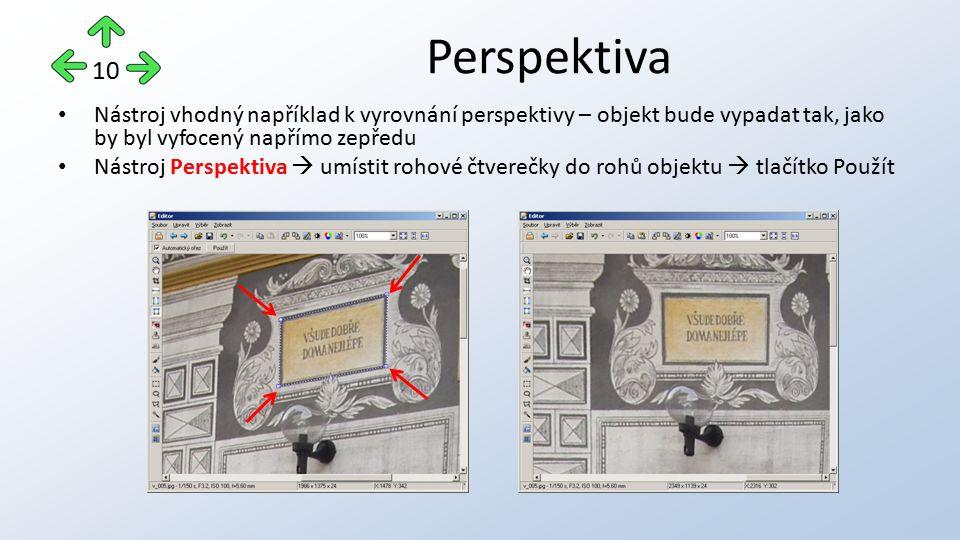Nástroj vhodný například k vyrovnání perspektivy – objekt bude vypadat tak, jako by byl vyfocený napřímo zepředu Nástroj Perspektiva  umístit rohové čtverečky do rohů objektu  tlačítko Použít Perspektiva 10