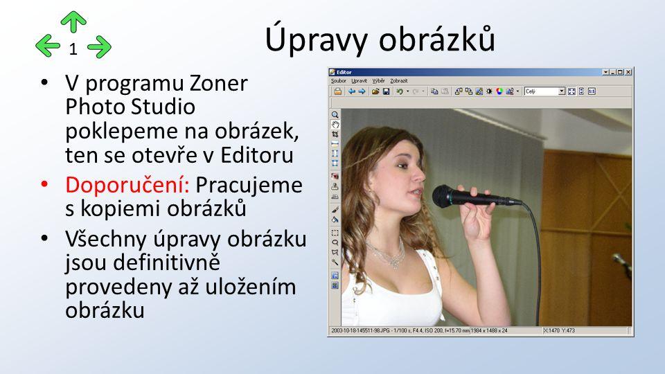 V programu Zoner Photo Studio poklepeme na obrázek, ten se otevře v Editoru Doporučení: Pracujeme s kopiemi obrázků Všechny úpravy obrázku jsou definitivně provedeny až uložením obrázku Úpravy obrázků 1