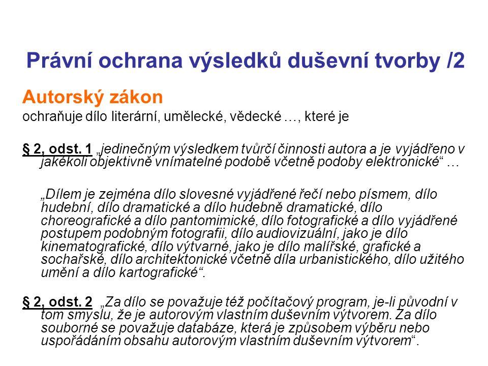 Právní ochrana výsledků duševní tvorby /2 Autorský zákon ochraňuje dílo literární, umělecké, vědecké …, které je § 2, odst.