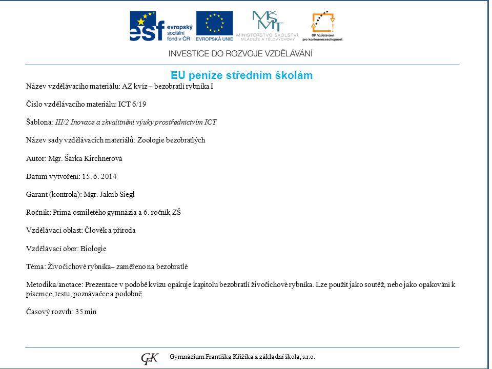 genetických pojmů EU peníze středním školám Název vzdělávacího materiálu: AZ kvíz – bezobratlí rybníka I Číslo vzdělávacího materiálu: ICT 6/19 Šablona: III/2 Inovace a zkvalitnění výuky prostřednictvím ICT Název sady vzdělávacích materiálů: Zoologie bezobratlých Autor: Mgr.