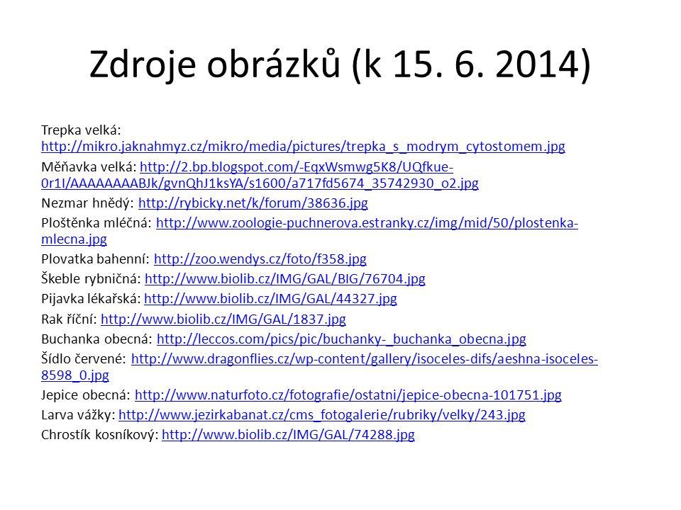 Zdroje obrázků (k 15. 6. 2014) Trepka velká: http://mikro.jaknahmyz.cz/mikro/media/pictures/trepka_s_modrym_cytostomem.jpg http://mikro.jaknahmyz.cz/m