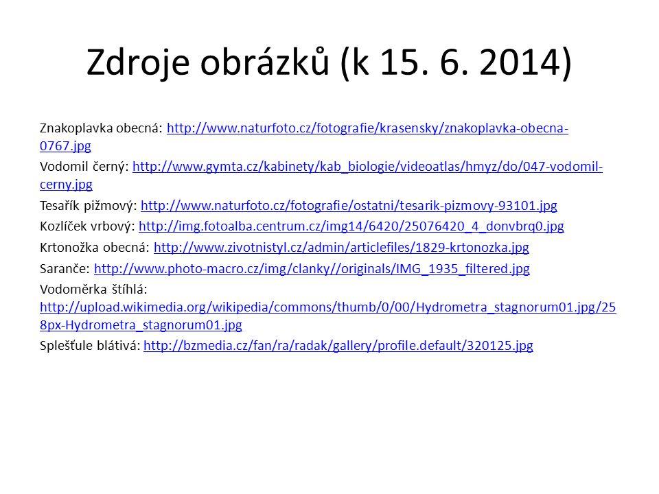 Zdroje obrázků (k 15. 6. 2014) Znakoplavka obecná: http://www.naturfoto.cz/fotografie/krasensky/znakoplavka-obecna- 0767.jpghttp://www.naturfoto.cz/fo