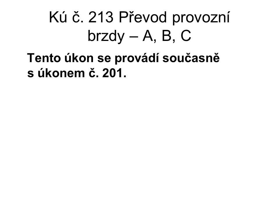 Kú č. 213 Převod provozní brzdy – A, B, C Tento úkon se provádí současně s úkonem č. 201.