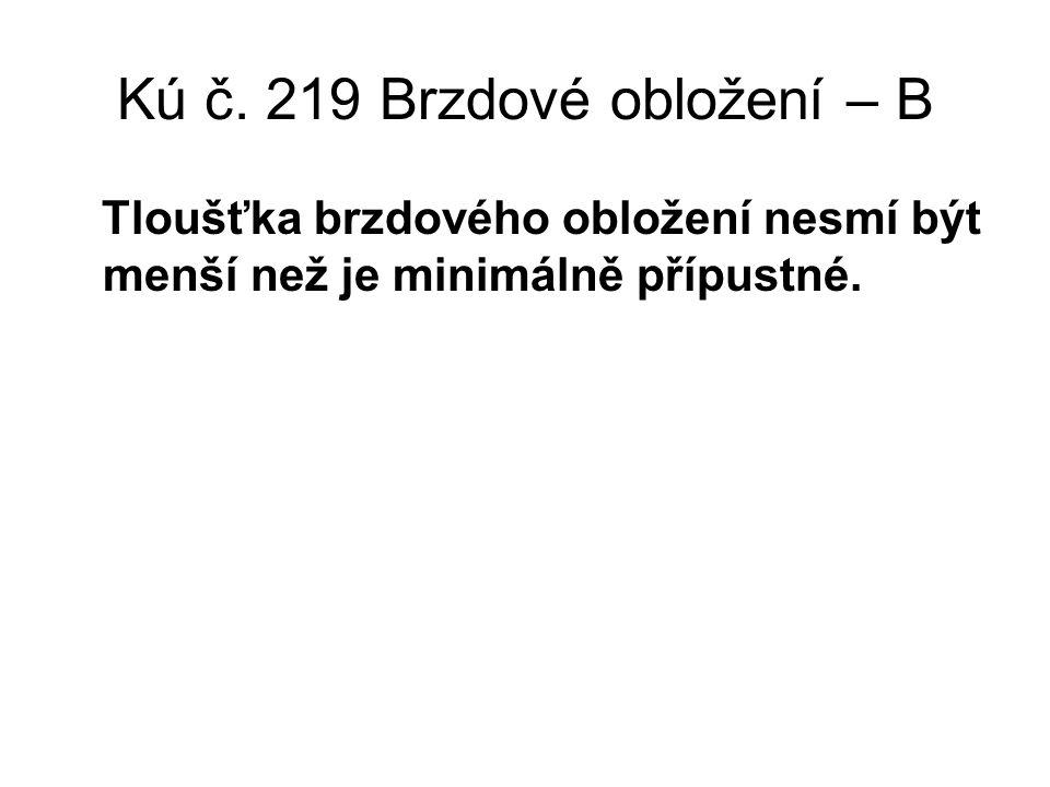 Kú č. 219 Brzdové obložení – B Tloušťka brzdového obložení nesmí být menší než je minimálně přípustné.