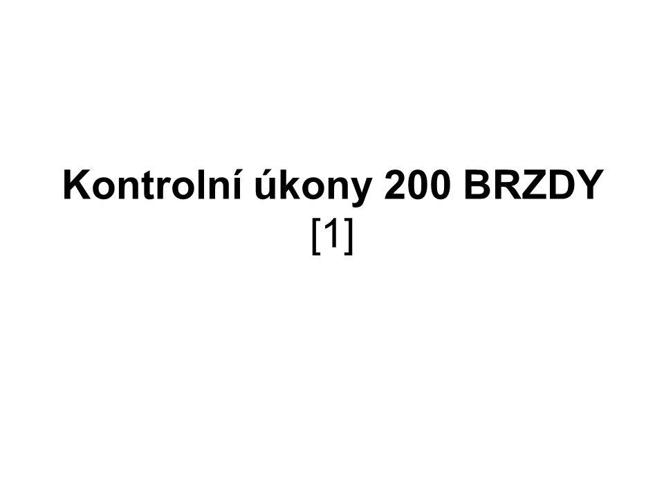 Kontrolní úkony 200 BRZDY [1]