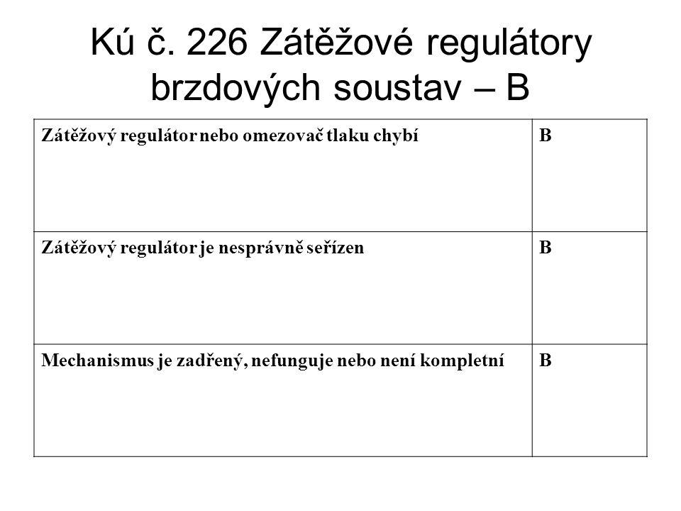 Kú č. 226 Zátěžové regulátory brzdových soustav – B Zátěžový regulátor nebo omezovač tlaku chybíB Zátěžový regulátor je nesprávně seřízenB Mechanismus