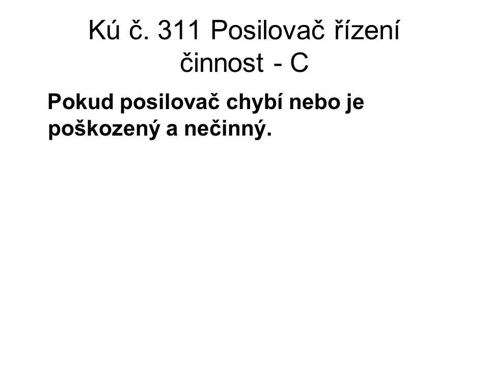 Kú č. 311 Posilovač řízení činnost - C Pokud posilovač chybí nebo je poškozený a nečinný.