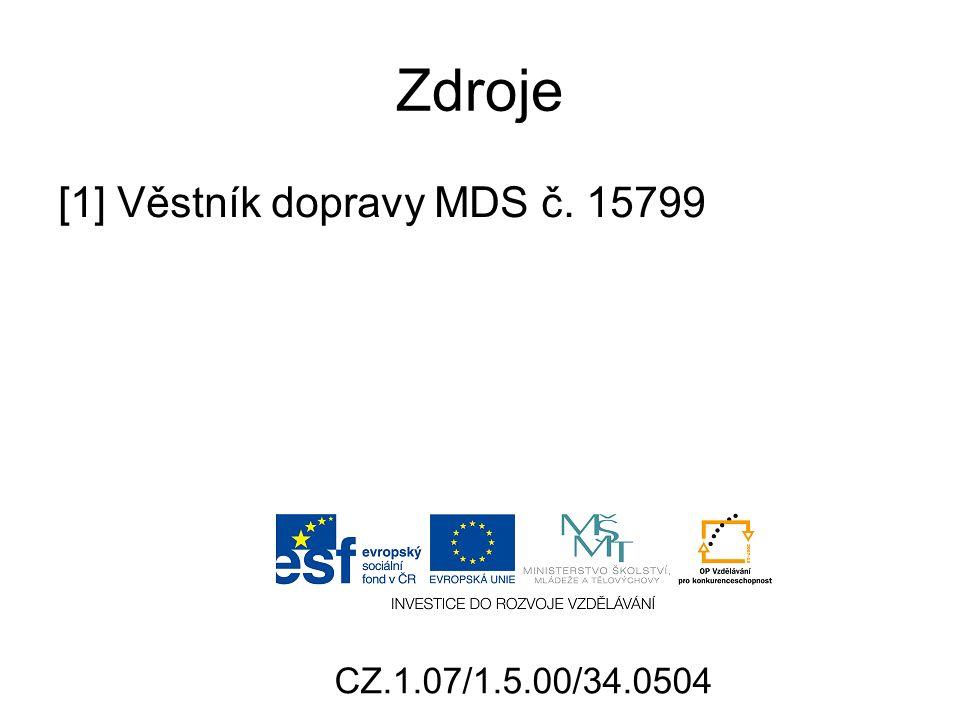 Zdroje [1] Věstník dopravy MDS č. 15799 CZ.1.07/1.5.00/34.0504