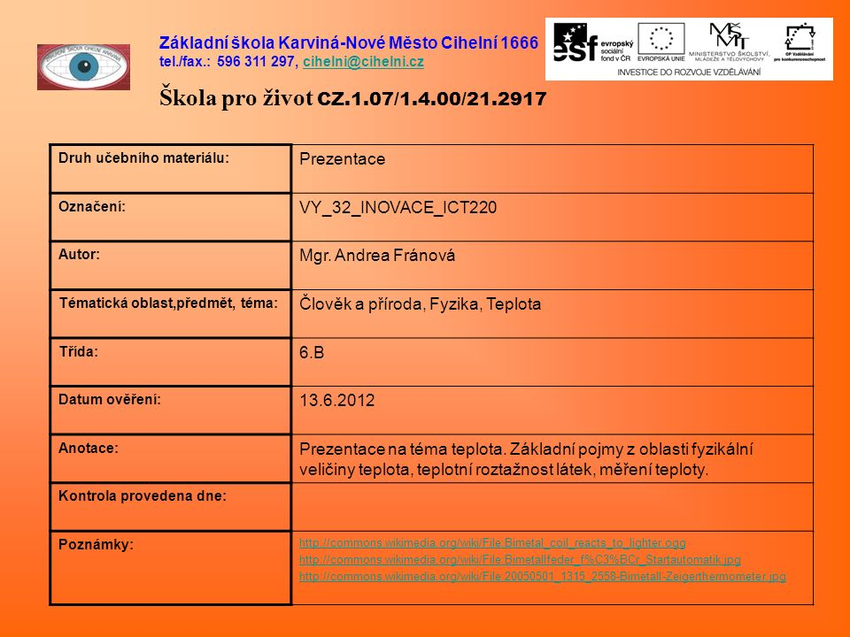 Základní škola Karviná-Nové Město Cihelní 1666 tel./fax.: 596 311 297, cihelni@cihelni.czcihelni@cihelni.cz Škola pro život CZ.1.07/1.4.00/21.2917 Dru
