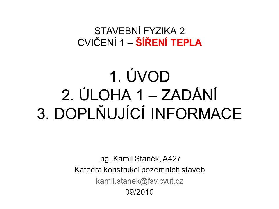 KONTAKT Osobní stránky na webu k124: http://kps.fsv.cvut.cz/index.php?lmut=cz&part=people&id=50 Stránky předmětu na webu k124: http://kps.fsv.cvut.cz/index.php?lmut=cz&part=vyuka&sub=predmety&type=al l&kod=124SF2 Ing.
