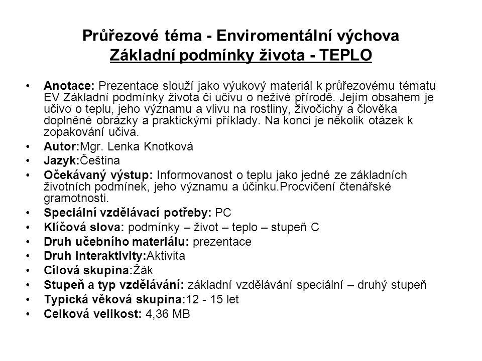 Průřezové téma - Enviromentální výchova Základní podmínky života - TEPLO Anotace: Prezentace slouží jako výukový materiál k průřezovému tématu EV Základní podmínky života či učivu o neživé přírodě.