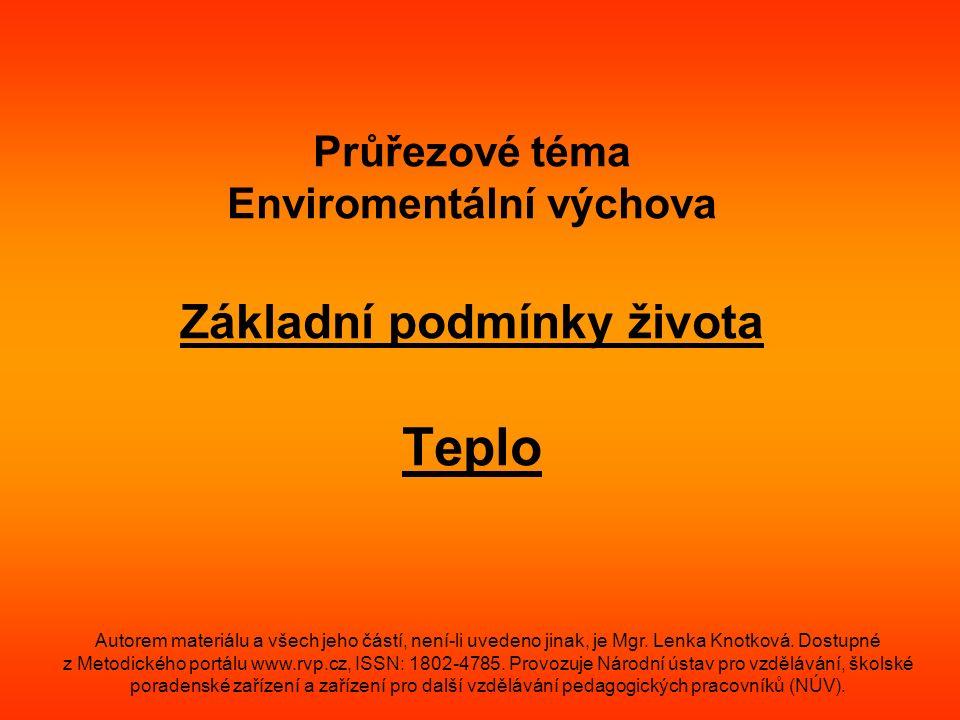 Průřezové téma Enviromentální výchova Základní podmínky života Teplo Autorem materiálu a všech jeho částí, není-li uvedeno jinak, je Mgr.