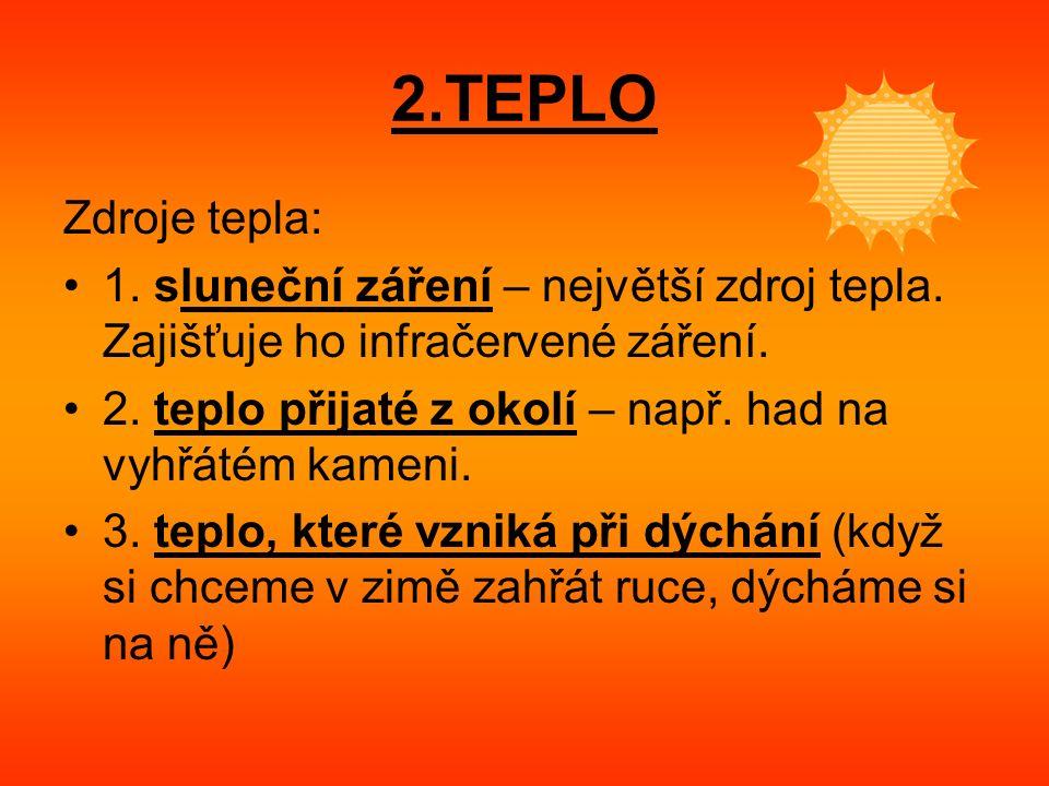 2.TEPLO Zdroje tepla: 1. sluneční záření – největší zdroj tepla.