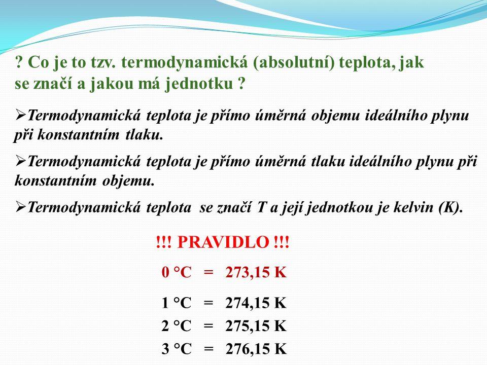  Podíl objemu a termodynamické teploty plynu je při stálém tlaku konstantní.