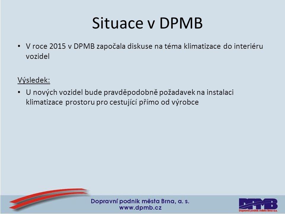 V roce 2015 v DPMB započala diskuse na téma klimatizace do interiéru vozidel Výsledek: U nových vozidel bude pravděpodobně požadavek na instalaci klimatizace prostoru pro cestující přímo od výrobce Situace v DPMB