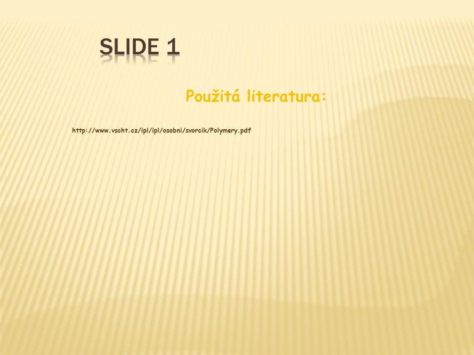 Použitá literatura: http://www.vscht.cz/ipl/ipl/osobni/svorcik/Polymery.pdf