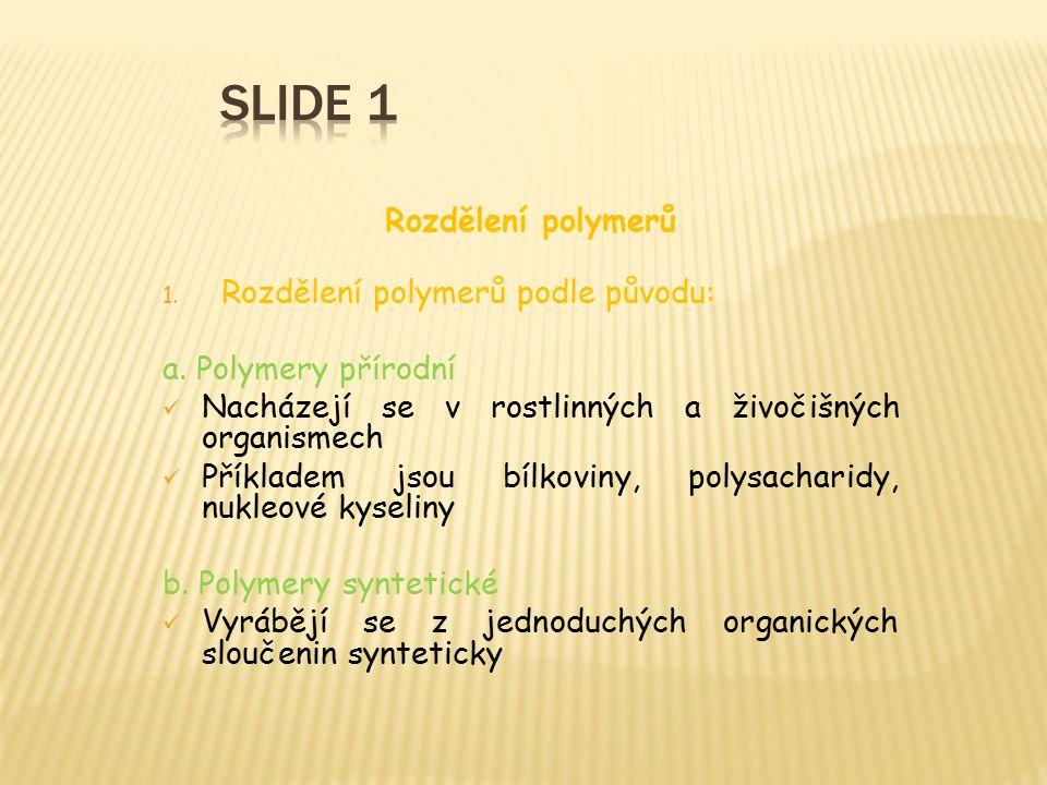Rozdělení polymerů 1. Rozdělení polymerů podle původu: a.