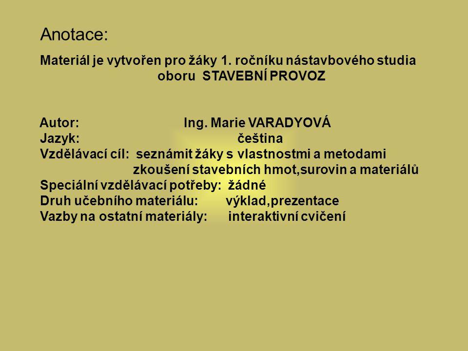 Anotace: Materiál je vytvořen pro žáky 1. ročníku nástavbového studia oboru STAVEBNÍ PROVOZ Autor: Ing. Marie VARADYOVÁ Jazyk: čeština Vzdělávací cíl: