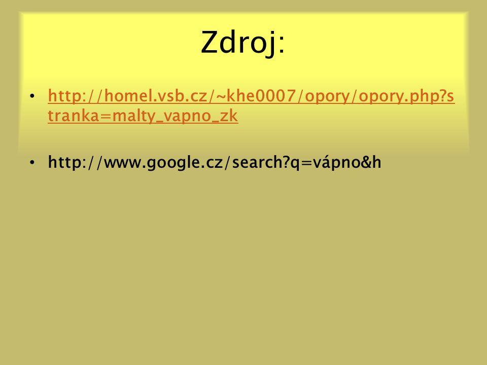 Zdroj: http://homel.vsb.cz/~khe0007/opory/opory.php?s tranka=malty_vapno_zk http://homel.vsb.cz/~khe0007/opory/opory.php?s tranka=malty_vapno_zk http://www.google.cz/search?q=vápno&h