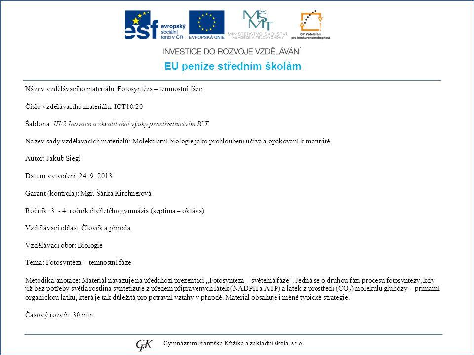 EU peníze středním školám Název vzdělávacího materiálu: Fotosyntéza – temnostní fáze Číslo vzdělávacího materiálu: ICT10/20 Šablona: III/2 Inovace a zkvalitnění výuky prostřednictvím ICT Název sady vzdělávacích materiálů: Molekulární biologie jako prohloubení učiva a opakování k maturitě Autor: Jakub Siegl Datum vytvoření: 24.