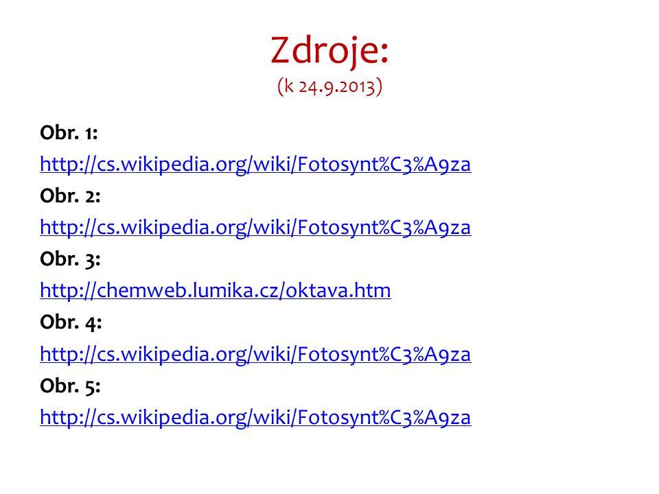 Zdroje: (k 24.9.2013) Obr. 1: http://cs.wikipedia.org/wiki/Fotosynt%C3%A9za Obr. 2: http://cs.wikipedia.org/wiki/Fotosynt%C3%A9za Obr. 3: http://chemw