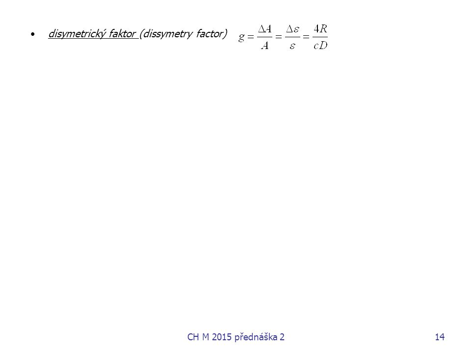 disymetrický faktor (dissymetry factor) CH M 2015 přednáška 214
