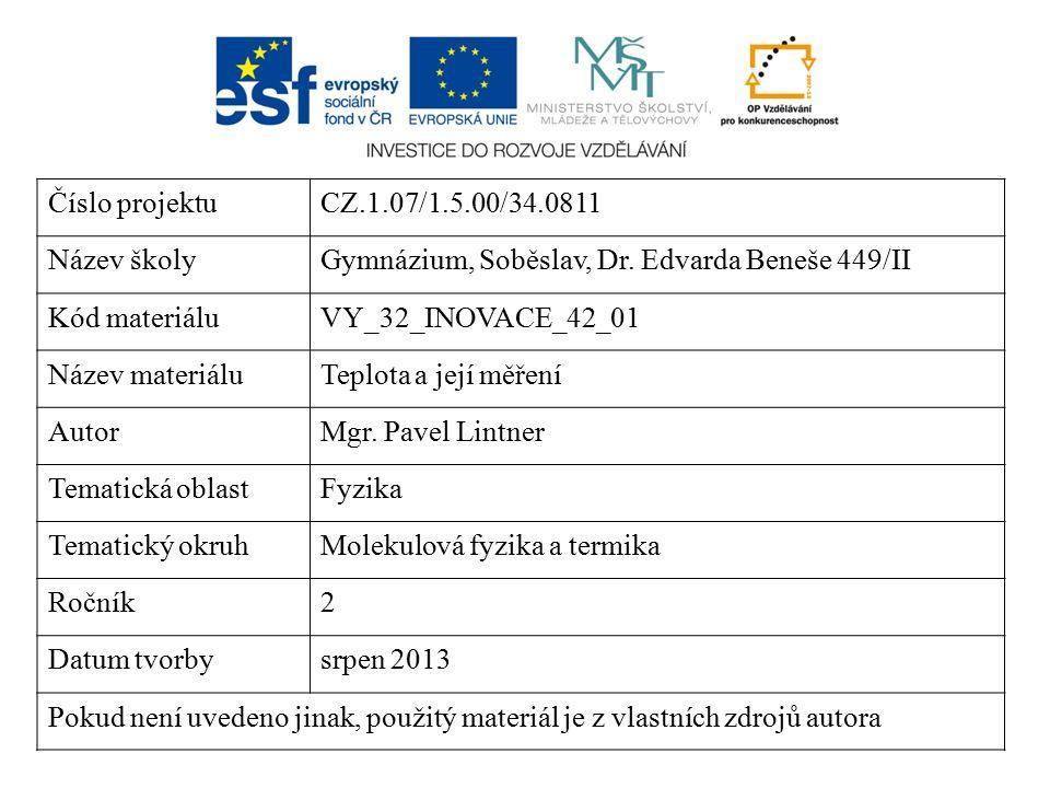 Číslo projektuCZ.1.07/1.5.00/34.0811 Název školyGymnázium, Soběslav, Dr. Edvarda Beneše 449/II Kód materiáluVY_32_INOVACE_42_01 Název materiáluTeplota