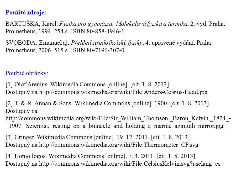 Použité zdroje: BARTUŠKA, Karel. Fyzika pro gymnázia: Molekulová fyzika a termika. 2. vyd. Praha: Prometheus, 1994, 254 s. ISBN 80-858-4946-1. SVOBODA