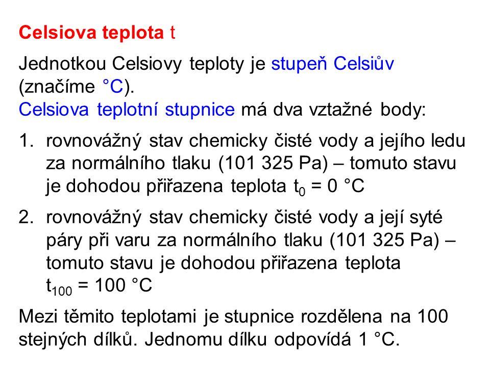Celsiova teplota t Jednotkou Celsiovy teploty je stupeň Celsiův (značíme °C). Celsiova teplotní stupnice má dva vztažné body: 1.rovnovážný stav chemic