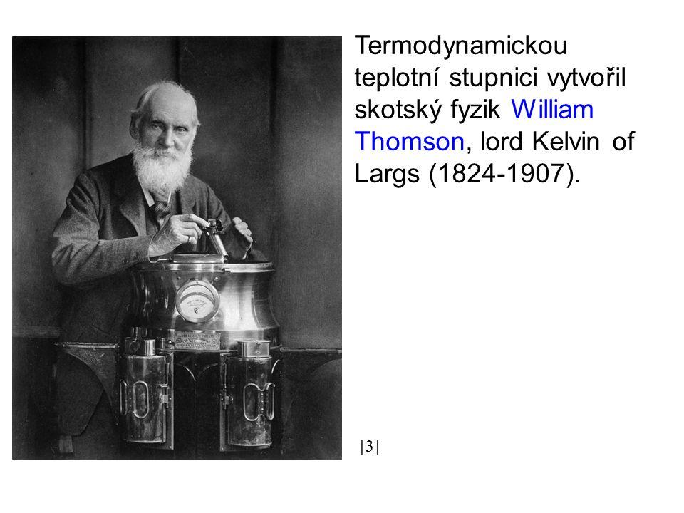 Termodynamickou teplotní stupnici vytvořil skotský fyzik William Thomson, lord Kelvin of Largs (1824-1907). [3]