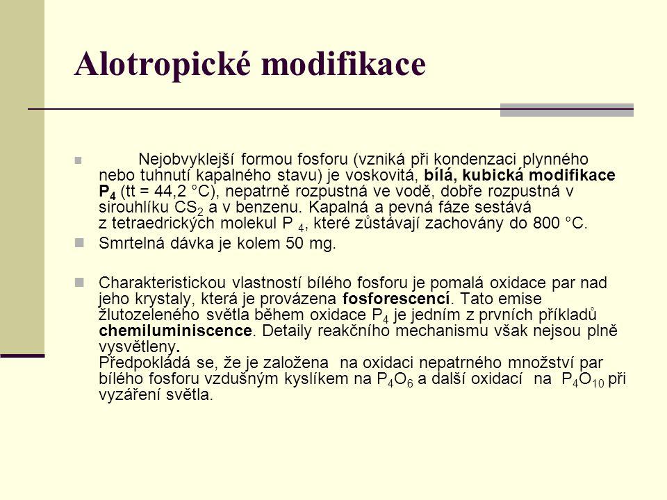 Alotropické modifikace Nejobvyklejší formou fosforu (vzniká při kondenzaci plynného nebo tuhnutí kapalného stavu) je voskovitá, bílá, kubická modifikace P 4 (tt = 44,2 °C), nepatrně rozpustná ve vodě, dobře rozpustná v sirouhlíku CS 2 a v benzenu.