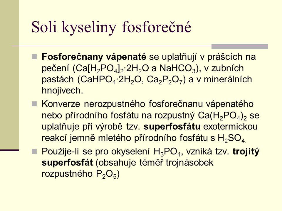 Soli kyseliny fosforečné Fosforečnany vápenaté se uplatňují v prášcích na pečení (Ca[H 2 PO 4 ] 2 ∙2H 2 O a NaHCO 3 ), v zubních pastách (CaHPO 4 ∙2H