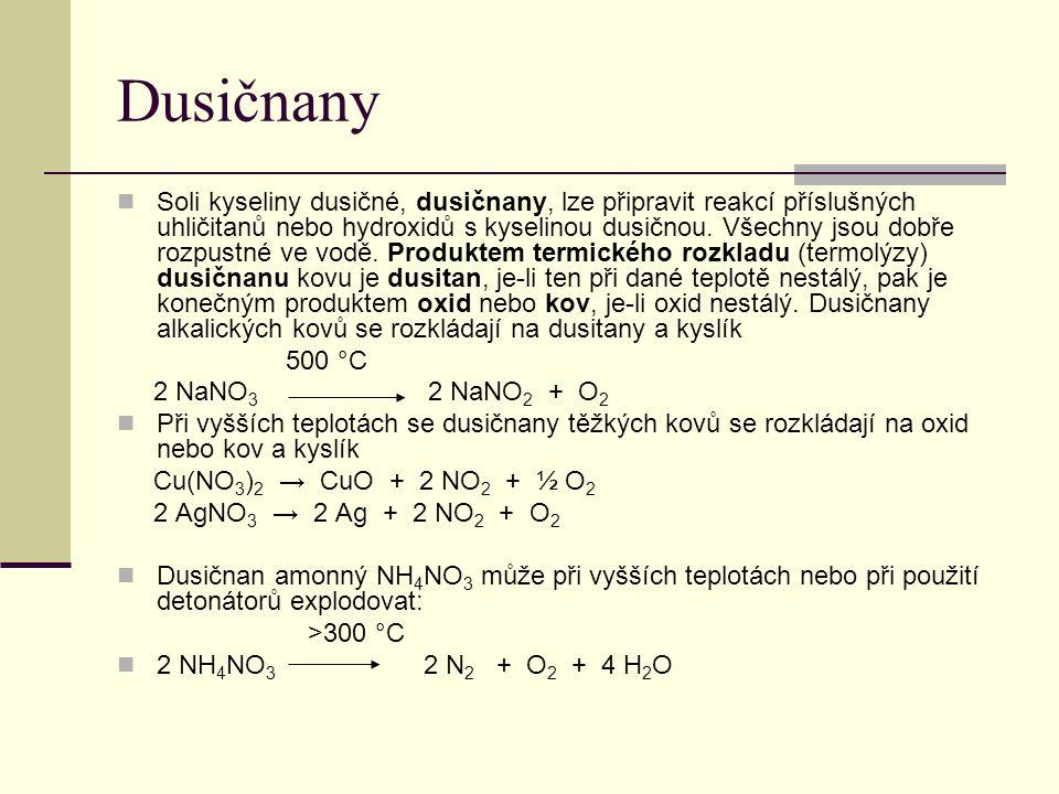 Dusičnany Soli kyseliny dusičné, dusičnany, lze připravit reakcí příslušných uhličitanů nebo hydroxidů s kyselinou dusičnou. Všechny jsou dobře rozpus
