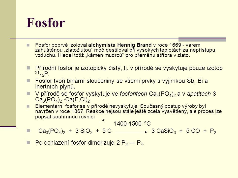 """Fosfor Fosfor poprvé izoloval alchymista Hennig Brand v roce 1669 - varem zahuštěnou """"zlatožlutou moč destiloval při vysokých teplotách za nepřístupu vzduchu."""