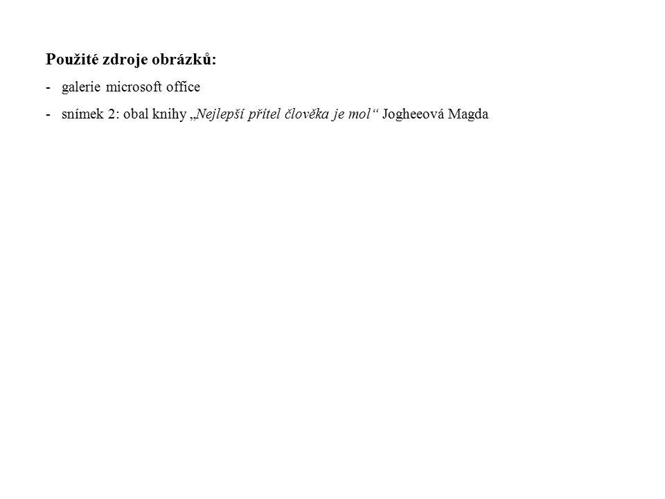 """Použité zdroje obrázků: - galerie microsoft office - snímek 2: obal knihy """"Nejlepší přítel člověka je mol"""" Jogheeová Magda"""