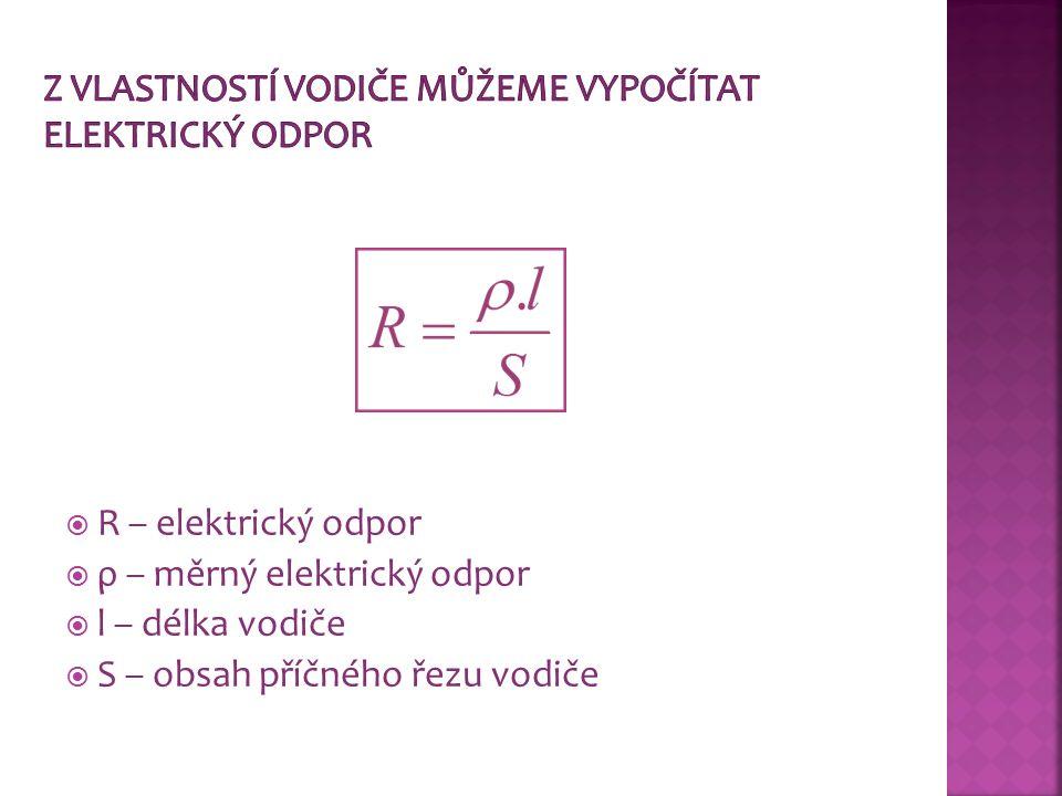 R – elektrický odpor  ρ – měrný elektrický odpor  l – délka vodiče  S – obsah příčného řezu vodiče