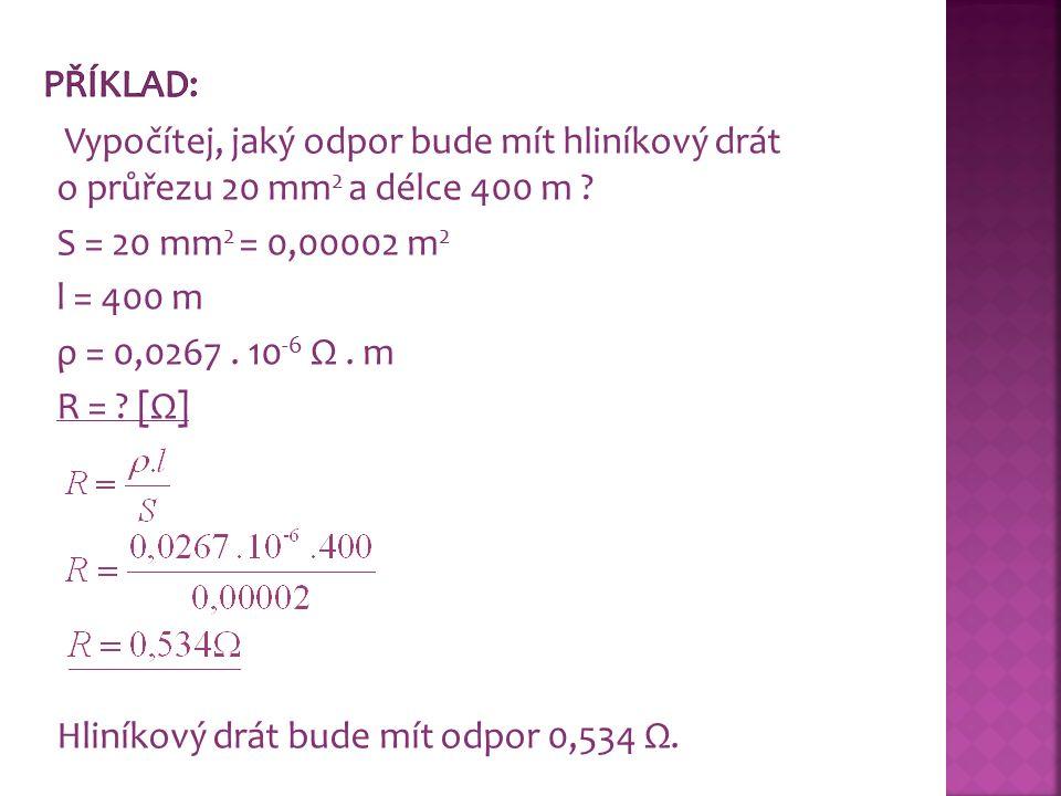 Vypočítej, jaký odpor bude mít hliníkový drát o průřezu 20 mm 2 a délce 400 m .