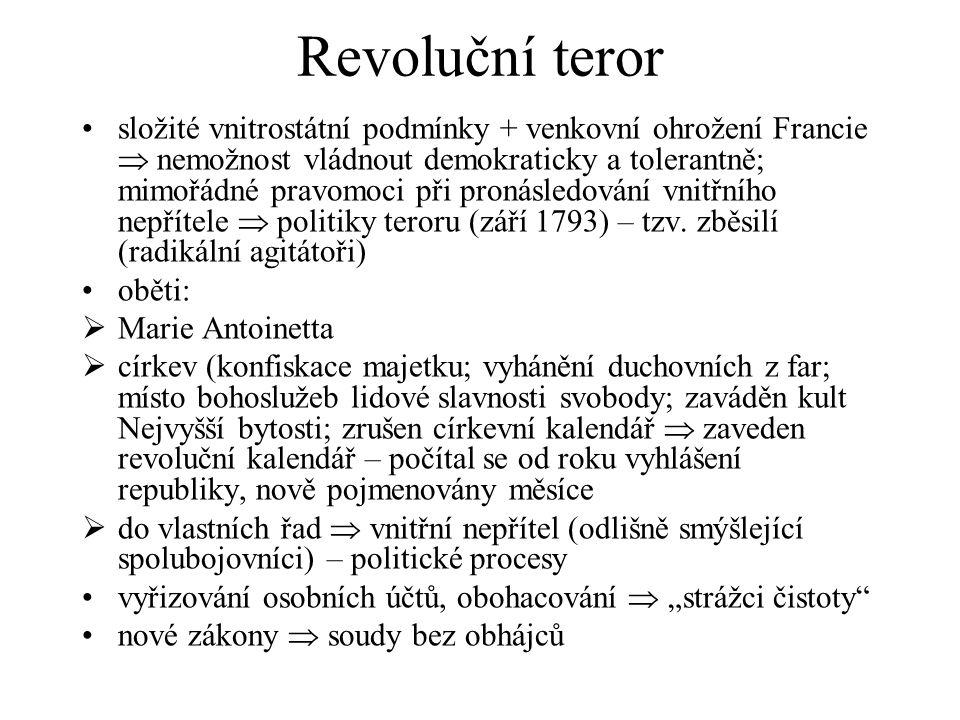 Revoluční teror složité vnitrostátní podmínky + venkovní ohrožení Francie  nemožnost vládnout demokraticky a tolerantně; mimořádné pravomoci při pronásledování vnitřního nepřítele  politiky teroru (září 1793) – tzv.