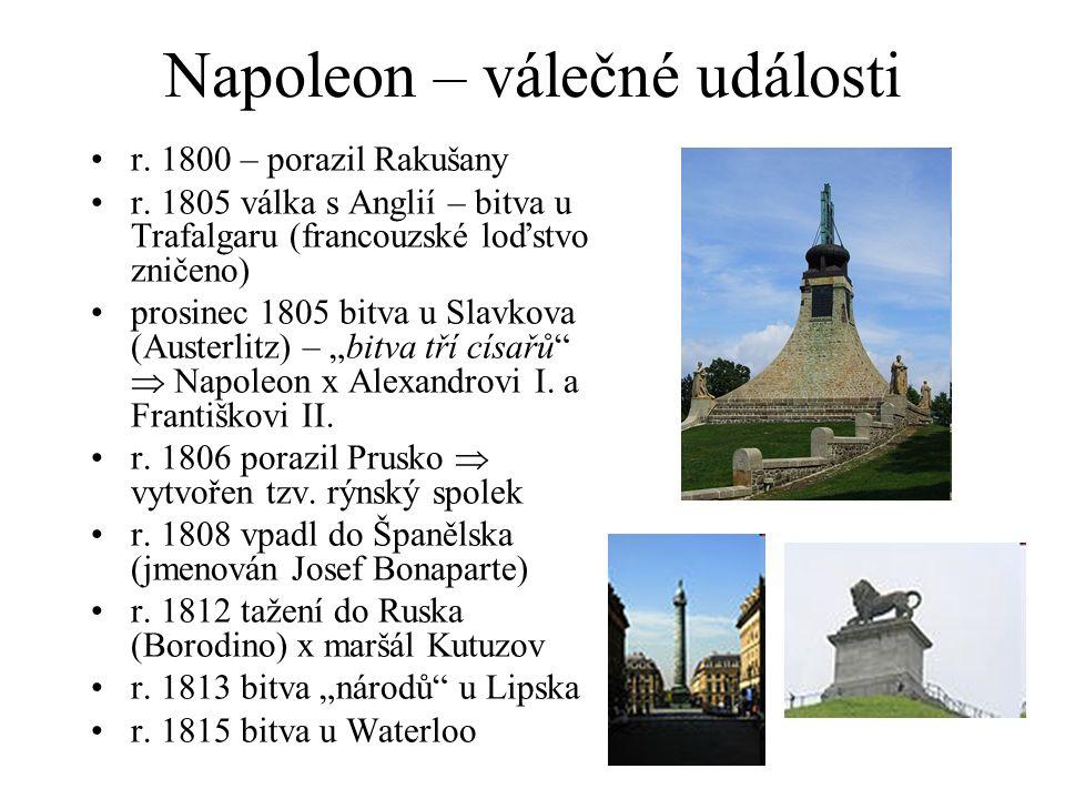 Napoleon – válečné události r. 1800 – porazil Rakušany r. 1805 válka s Anglií – bitva u Trafalgaru (francouzské loďstvo zničeno) prosinec 1805 bitva u