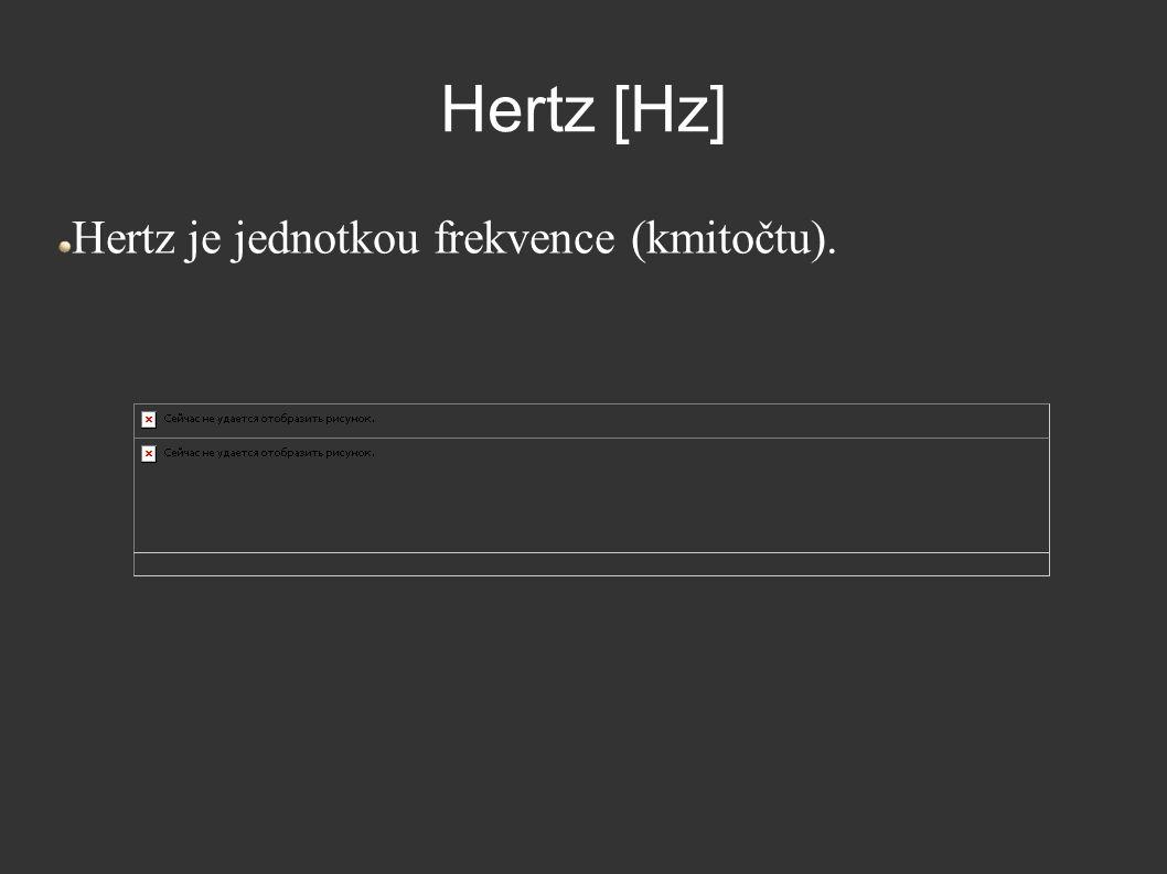Hertz [Hz] Hertz je jednotkou frekvence (kmitočtu).