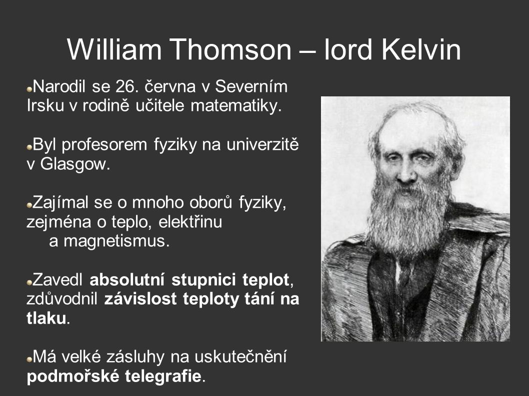 William Thomson – lord Kelvin Narodil se 26. června v Severním Irsku v rodině učitele matematiky.