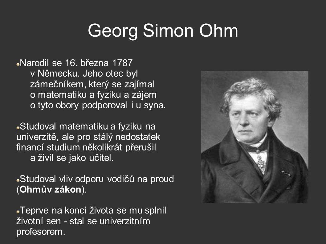 Georg Simon Ohm Narodil se 16. března 1787 v Německu.