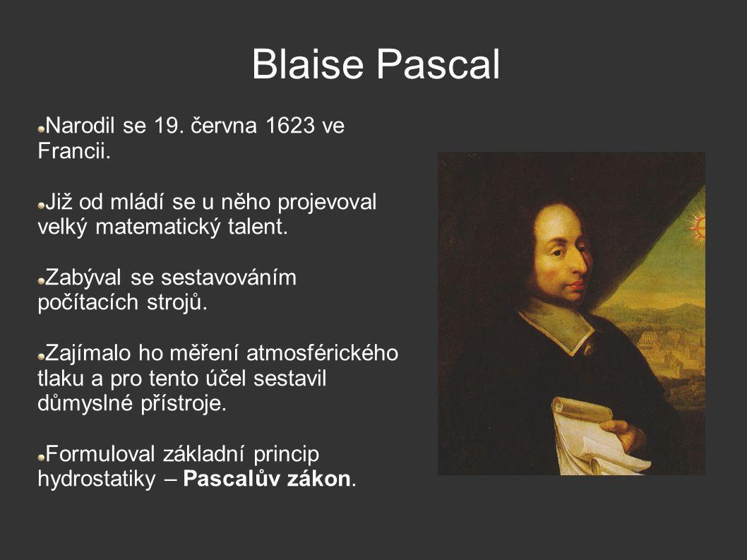 Blaise Pascal Narodil se 19. června 1623 ve Francii. Již od mládí se u něho projevoval velký matematický talent. Zabýval se sestavováním počítacích st